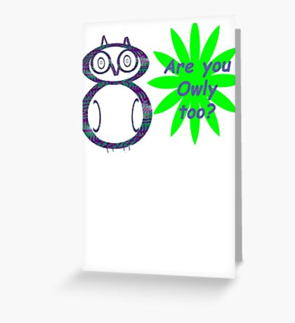 Are you Owly too? Greeting Card