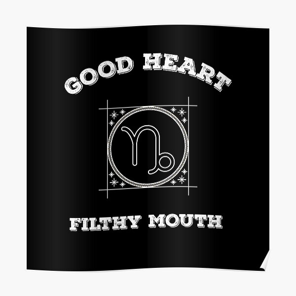 capricorn zodiach good heard filthy mouth Poster
