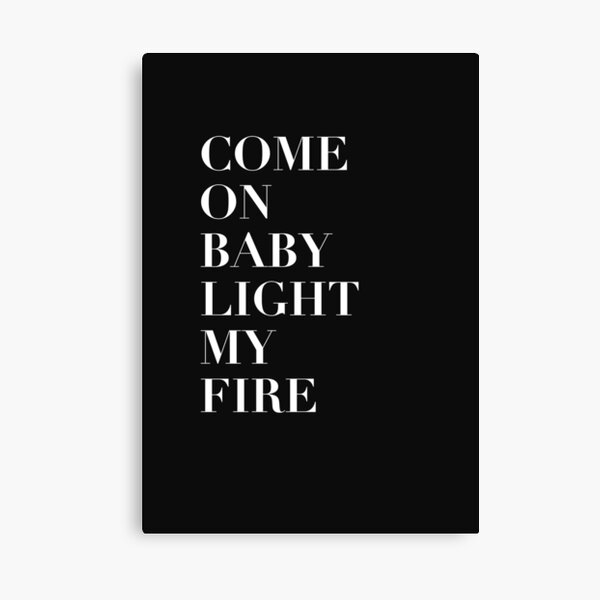 Come On Baby Light My Fire Canvas Print