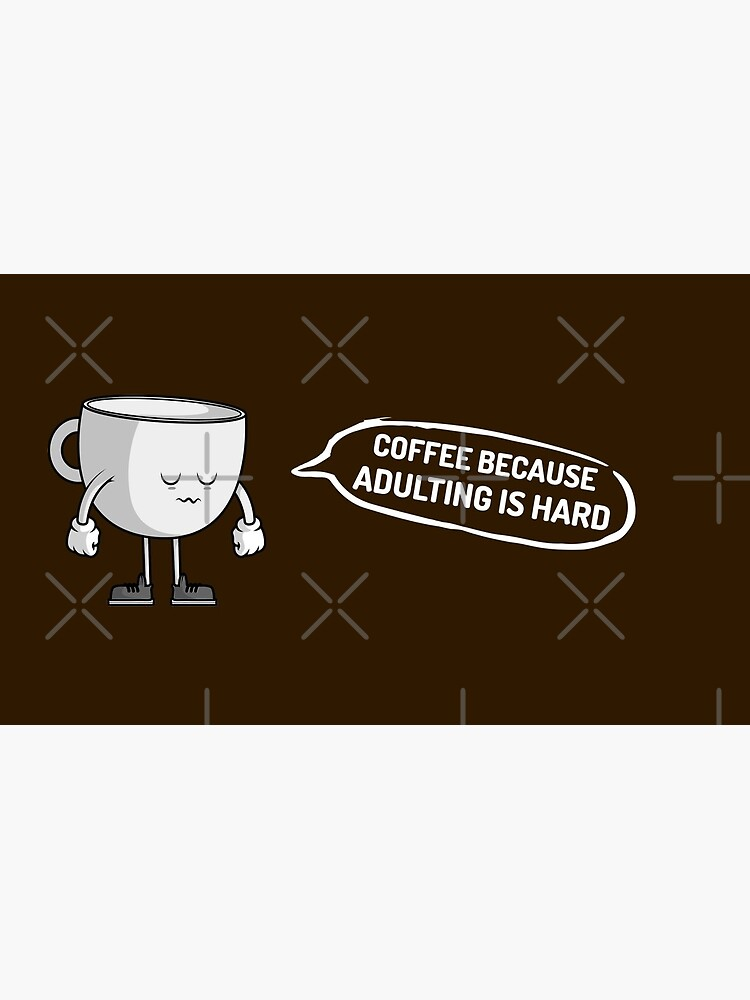 Coffee because adulting is hard by WendyLeyten