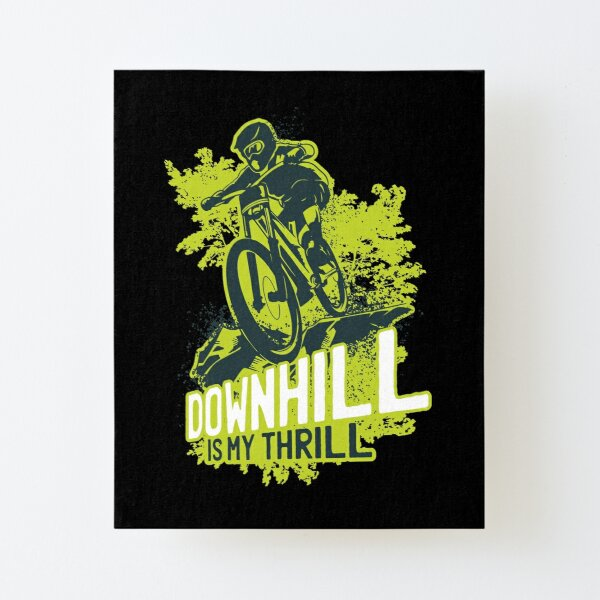Downhill is My Thrill Canvas Mounted Print