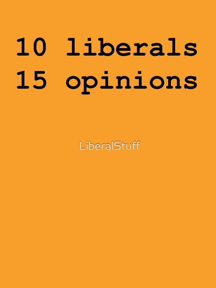 10 Liberals, 15 Opinions (Black) by LiberalStuff