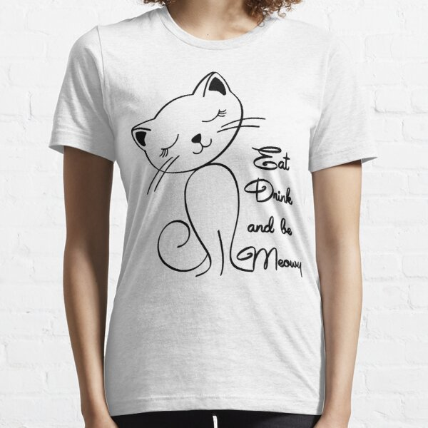 Eat drink and be meowy by mickydee.com Essential T-Shirt