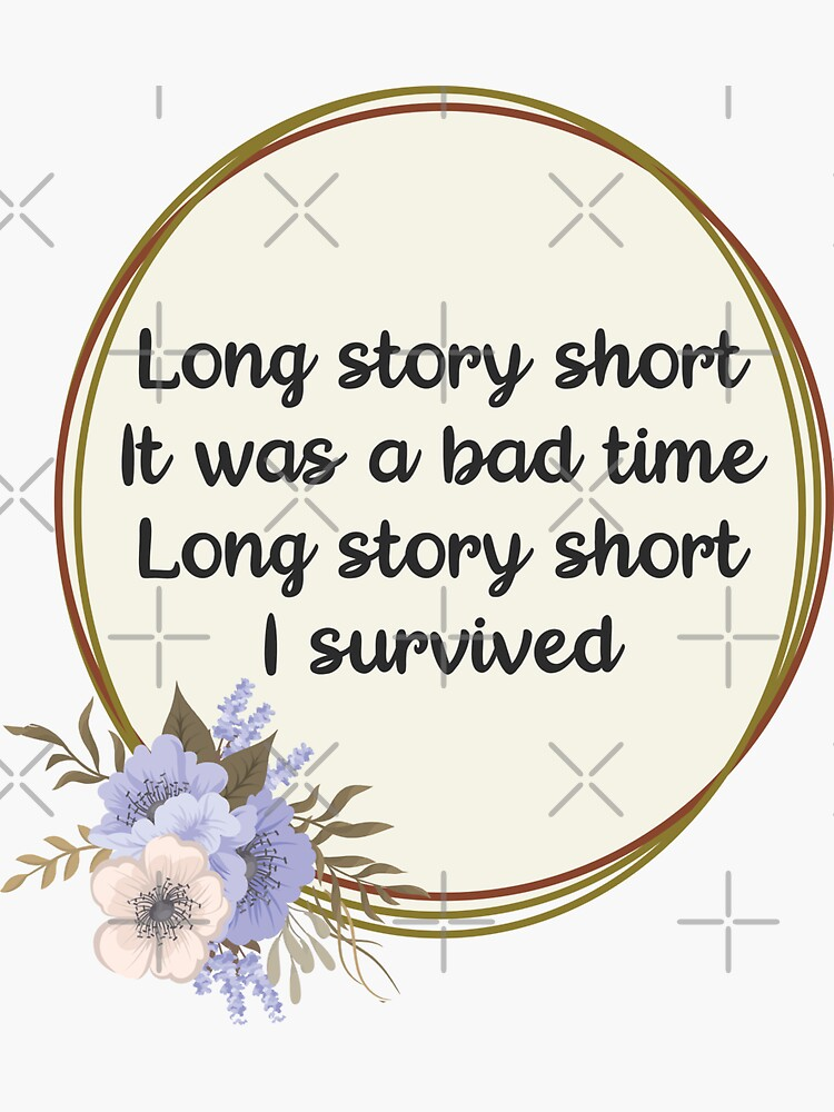 Long Story Short It Was a Bad Time Long Story Short I Survived by chanzds