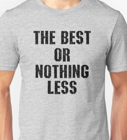 THE BEST OR NOTHING LESS T-Shirt