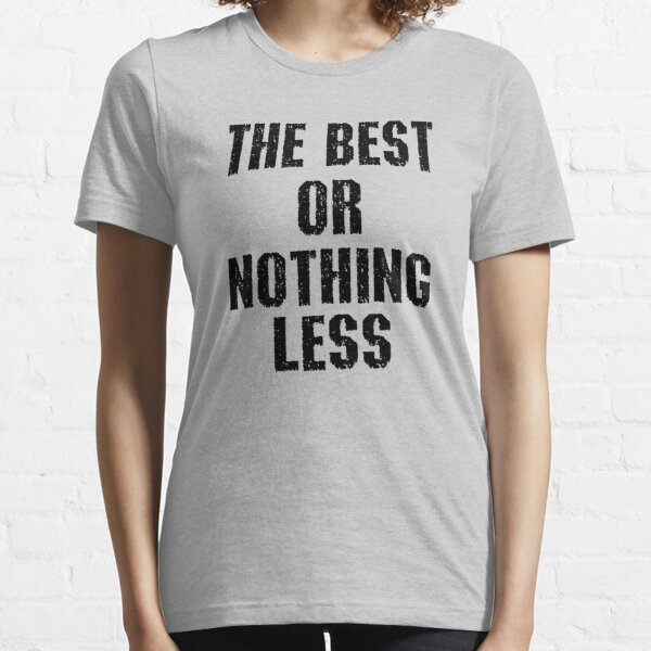 THE BEST OR NOTHING LESS Essential T-Shirt