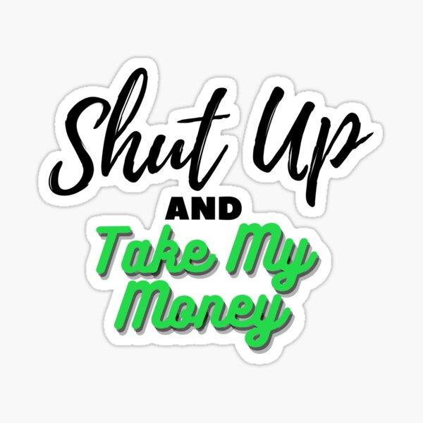 Shut up and take my money Sticker