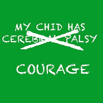My Child Has Cerebral Palsy- No, Courage! by lilyhuckleberry