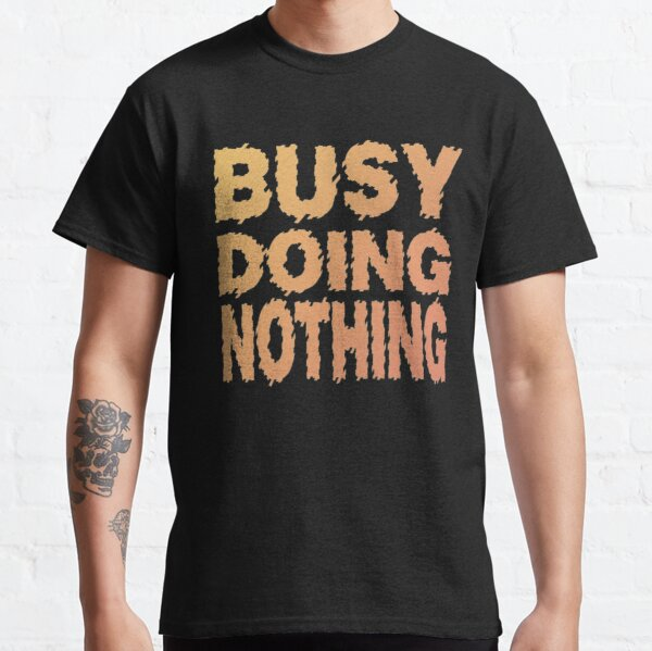 Funny T-shirt - Busy Doing Nothing Classic T-Shirt