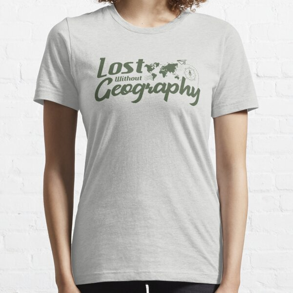 Lost Without Geography Essential T-Shirt