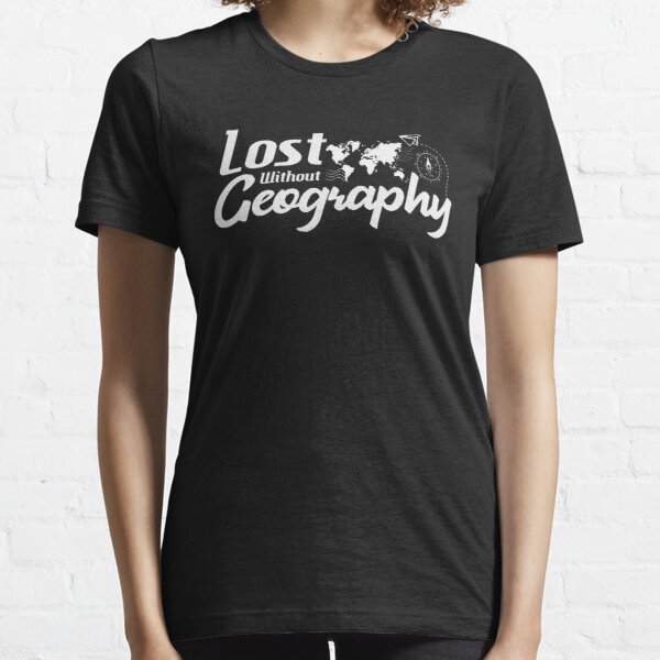Lost Without Geography- Gift For Geography Lover Essential T-Shirt