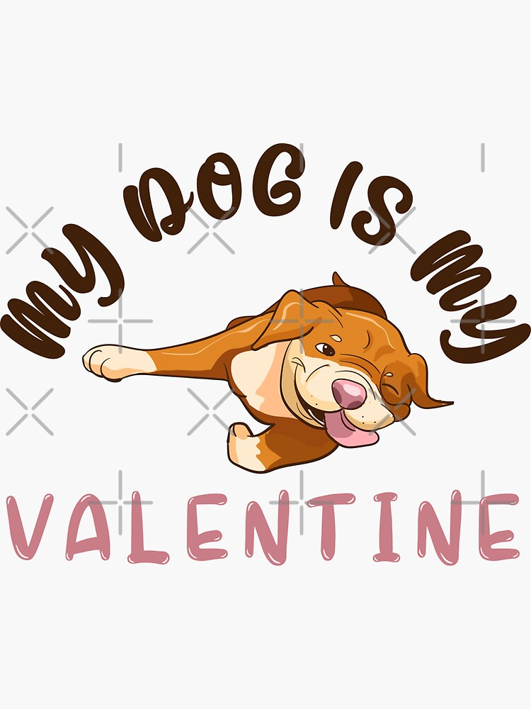 My dog is my valentine. Dog lover and proud owner of paws gift by CWartDesign