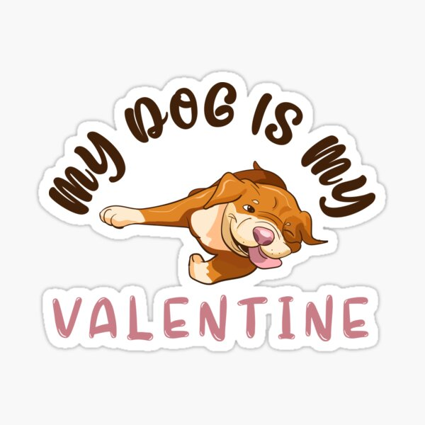 My dog is my valentine. Dog lover and proud owner of paws gift Sticker