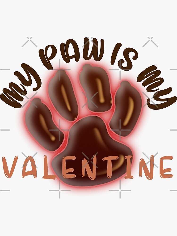My paw is my valentine. Dog lover and proud owner of paws gift by CWartDesign