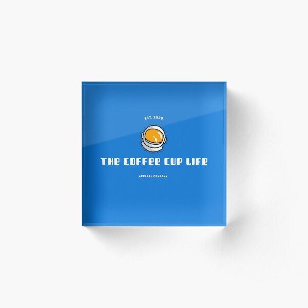 The Coffee Cup Life Logo  Acrylic Block