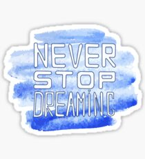 Never stop dreaming . This illustration can be used as a print on t-shirts and bags or as a poster Sticker