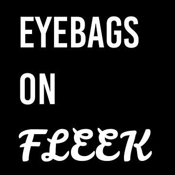 Eyebags on fleek by TwoLosers