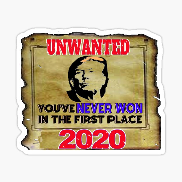 Anti-Trump You've NEVER WON in the first place Sticker