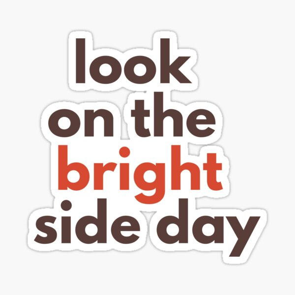 Look On The Bright Side Day Sticker