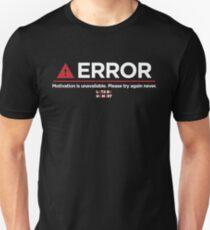Motivation Is Unavailable. T-Shirt