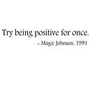 Try being positive for once. - Magic Johnson, 1991 by ClutchDizzy