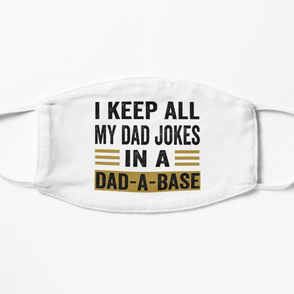 I Keep All My Dad Jokes In A Dad-a-base Mask