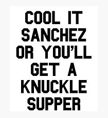 Cool It Sanchez Or You'll Get A Knuckle Supper Photographic Print