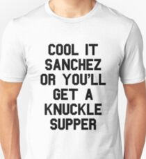 Cool It Sanchez Or You'll Get A Knuckle Supper Unisex T-Shirt