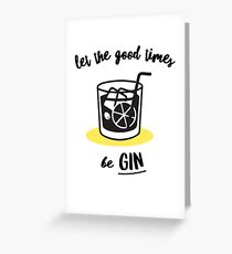 Let The Good Times Be Gin Greeting Card