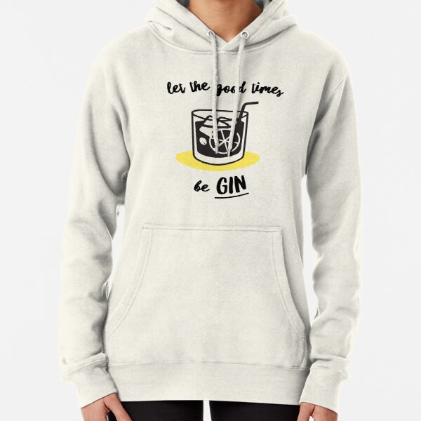 Let The Good Times Be Gin Pullover Hoodie