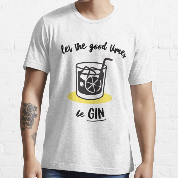 Let The Good Times Be Gin Essential T-Shirt