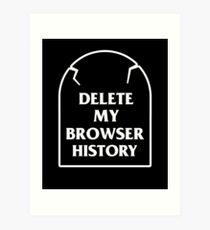 Delete My Browser History Art Print