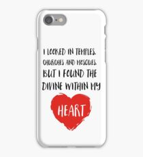 I looked in temples, churches, and mosques, but I found the Divine within my heart iPhone Case/Skin