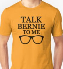 Talk Bernie To Me Unisex T-Shirt