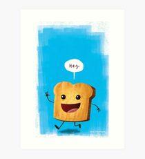 Hey, Toast! Art Print