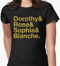 GOLDEN GIRLS ROLL CALL DOROTHY ROSE BLANCE SOPHIA Womens Fitted T-Shirt