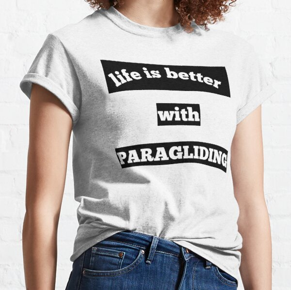 Life is better with paragliding T-shirt  Classic T-Shirt