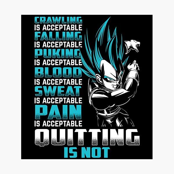 Dragon Ball Super Vegeta Ultra Instinct Crawling is acceptable falling is acceptable puking is acceptable blood is acceptable sweat is acceptable pain is acceptable quitting is not Photographic Print