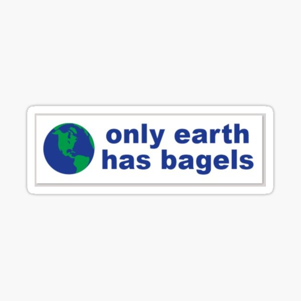 only earth has bagels Sticker