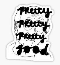 Pretty, pretty, pretty good Sticker
