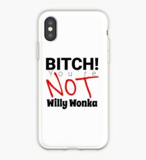 You're NOT Willy Wonka B! iPhone Case