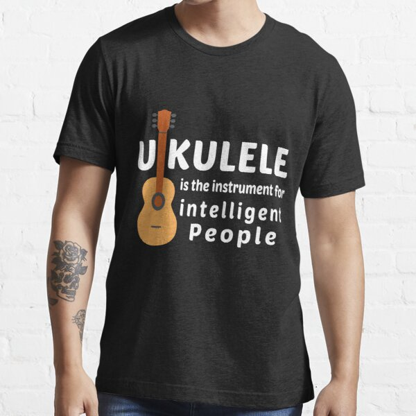 Ukulele is The Instrument for Intelligent People Essential T-Shirt