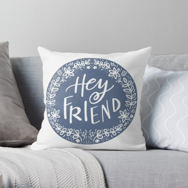 Hey Friend Throw Pillow