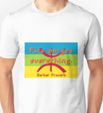 Fire Purges Everything - Berber Proverb T-Shirt