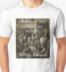 Flatterers And Traders - Basque Proverb T-Shirt