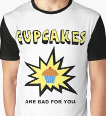 Cupcakes Bad For You Graphic T-Shirt