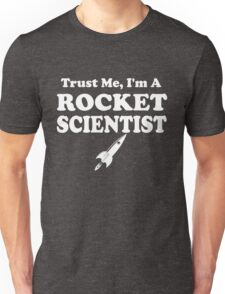 Trust Me I'm a rocket Scientist Unisex T-Shirt