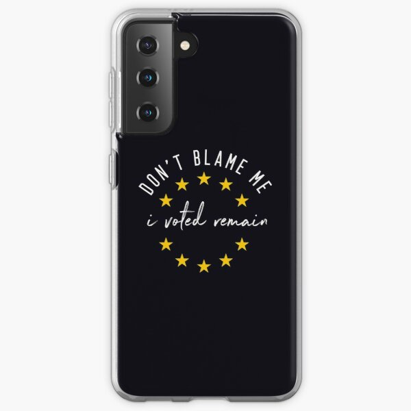Don't Blame Me, I Voted Remain - Anti-Brexit Samsung Galaxy Soft Case