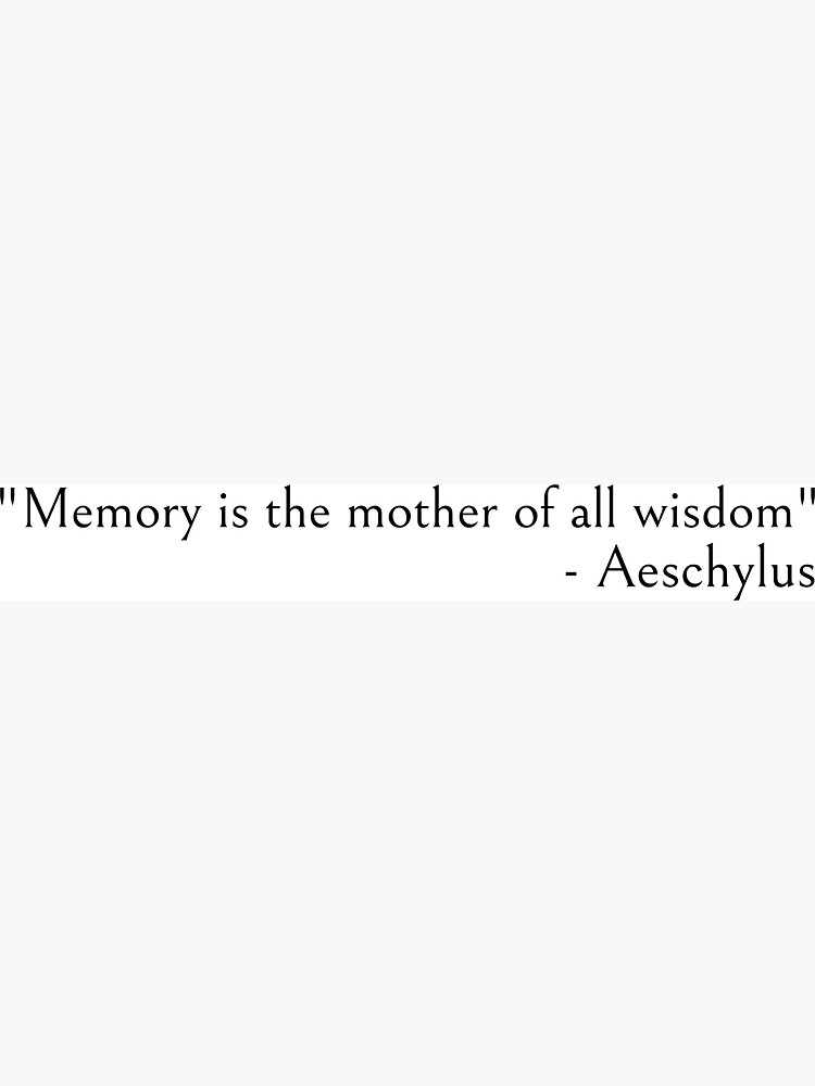 Aeschylus Quotes - Memory is the mother of all wisdom by ds-4