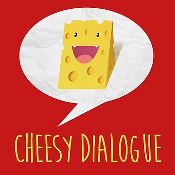 The Cheesy Dialogue by gusdynamite
